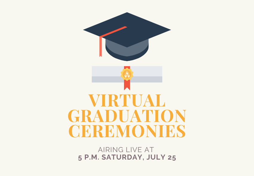 Virtual graduation ceremonies, airing live at 5 p.m. Saturday, July 25.