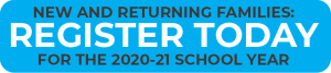 New and returning families: register today for the 2020-21 school year.